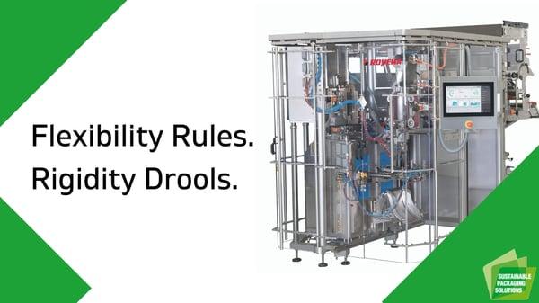 Flexibility Rules, Rigidity Drools- VFFS Machine Flexibility